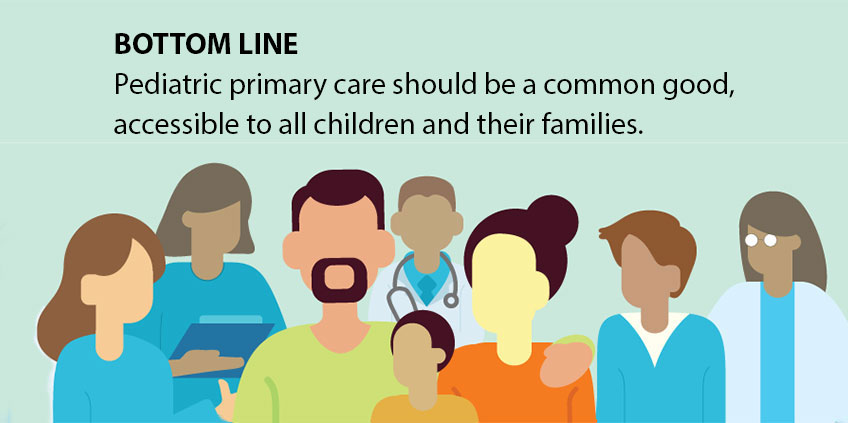Bottom line: Pediatric primary care should be a common good, accessible to all children and their families